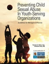 Preventing Child Sexual Abuse In Youth-Serving Organizations ebook by Norman D. Bates,Esq.,Christine MA Army