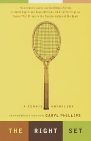 The Right Set - A Tennis Anthology ebook by Caryl Phillips