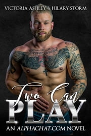 Two Can Play - Alphachat.com, #2 ebook by Victoria Ashley,Hilary Storm