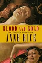 Blood and Gold ebook by Anne Rice