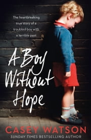 A Boy Without Hope ebook by Casey Watson
