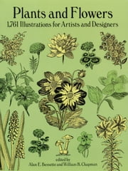 Plants and Flowers - 1761 Illustrations for Artists and Designers ebook by Alan E. Bessette,William K. Chapman
