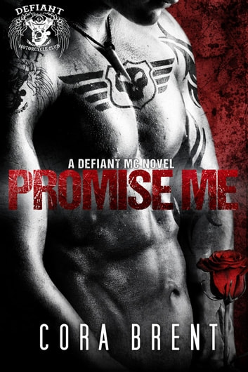 Promise Me - Defiant Motorcycle Club ebook by Cora Brent