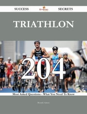 Triathlon 204 Success Secrets - 204 Most Asked Questions On Triathlon - What You Need To Know ebook by Ronald Adams