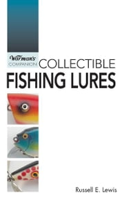 Warman's Companion Collecting Fishing Lures ebook by Russell E Lewis