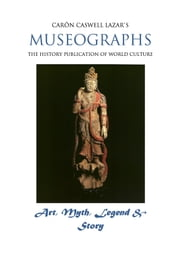 Museographs: Art, Myth, Legend and Story ebook by Caron Caswell Lazar