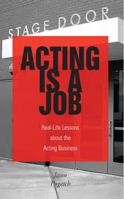 Acting Is a Job - Real Life Lessons about the Acting Business ebook by Jason Pugatch