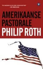 Amerikaanse pastorale ebook by Philip Roth