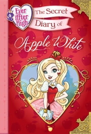 Ever After High: The Secret Diary of Apple White ebook by Heather Alexander