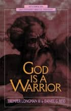 God Is a Warrior ebook by Tremper Longman III,Daniel G. Reid