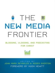 The New Media Frontier (Foreword by Hugh Hewitt) - Blogging, Vlogging, and Podcasting for Christ ebook by Hugh Hewitt,Matthew Lee Anderson,Joe Carter,Terence Armentano,Matthew Eppinette,Fred Sanders,David Wayne,Mark D. Roberts,Todd Bolsinger,Rhett Smith,Jason D. Baker,Scott Ott,Stephen Shields,John Mark Reynolds,Roger Overton