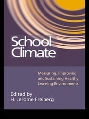 School Climate - Measuring, Improving and Sustaining Healthy Learning Environments ebook by H. Jerome Freiberg