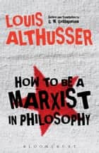 How to Be a Marxist in Philosophy ebook by Louis Althusser, G. M. Goshgarian