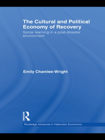 The Cultural and Political Economy of Recovery - Social learning in a post-disaster environment ebook by Emily Chamlee-Wright