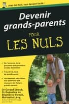 Devenir grands-parents poche pour les Nuls ebook by Marinette LEVY, Gérard STROUK, Guénolée de BLIGNIÈRES-STROUK