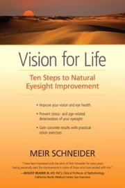 Vision for Life - Ten Steps to Natural Eyesight Improvement ebook by Meir Schneider