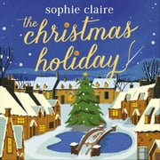 The Christmas Holiday - The perfect heart-warming read full of festive magic audiobook by Sophie Claire