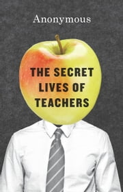 The Secret Lives of Teachers ebook by Anonymous