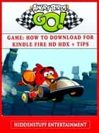 Angry Birds Go! Game - How to Download for Kindle Fire HD HDX + Tips 電子書 by Hiddenstuff Entertainment