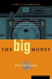 The Big Money - Volume Three of the U.S.A. Trilogy ebook by John Dos Passos