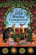 Llewellyn's 2019 Witches' Companion - A Guide to Contemporary Living ebook by Deborah Lipp, Susan Pesznecker, Laura Tempest Zakroff,...