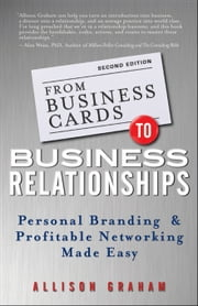 From Business Cards to Business Relationships: Personal Branding and Profitable Networking Made Easy ebook by Graham, Allison