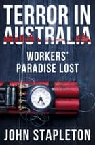 Terror in Australia: Workers' Paradise Lost ebook by