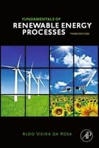 Fundamentals of Renewable Energy Processes ebook by Aldo V. da Rosa