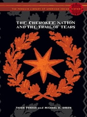 The Cherokee Nation and the Trail of Tears ebook by Theda Perdue,Michael Green,Colin Calloway