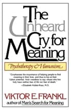 The Unheard Cry for Meaning - Psychotherapy and Humanism ebook by Viktor E. Frankl