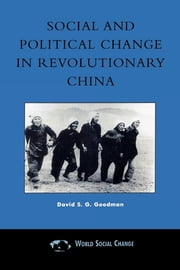 Social and Political Change in Revolutionary China - The Taihang Base Area in the War of Resistance to Japan, 1937–1945 ebook by David S. G. Goodman