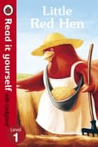 Little Red Hen - Read it yourself with Ladybird - Level 1 ebook by Penguin Books Ltd