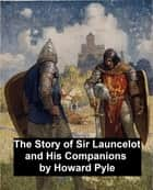 The Story of Sir Launcelot and His Companions (Illustrated) ebook by