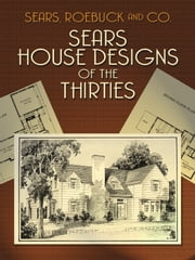 Sears House Designs of the Thirties ebook by Sears, Roebuck and Co.