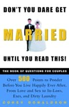 Don't You Dare Get Married Until You Read This! - The Book of Questions for Couples ebook by Corey Donaldson
