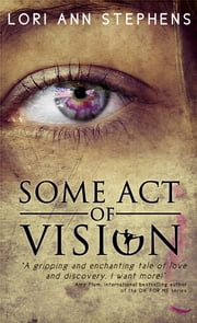 Some Act of Vision ebook by Lori Ann Stephens