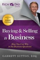 Buying and Selling a Business - How You Can Win in the Business Quadrant ebook by Garrett Sutton