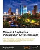 Microsoft Application Virtualization Advanced Guide ebook by Augusto Alvarez