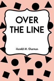 Over the Line ebook by Harold M. Sherman