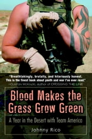Blood Makes the Grass Grow Green - A Year in the Desert with Team America ebook by Johnny Rico