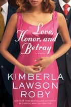 Love, Honor, and Betray ebook by Kimberla Lawson Roby