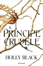 Il principe crudele eBook by Holly Black