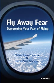 Fly Away Fear: Overcoming your Fear of Flying - Overcoming your Fear of Flying ebook by Elaine Iljon Foreman,Lucas Van Gerwen