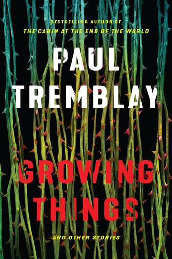 Growing Things and Other Stories ebook by Paul Tremblay