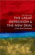 The Great Depression and the New Deal: A Very Short Introduction ebook by Eric Rauchway