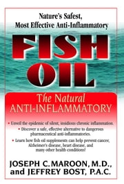 Fish Oil - The Natural Anti-Inflamatory ebook by Joseph C. Maroon M.D.,Jeffrey Bost