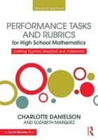 Performance Tasks and Rubrics for High School Mathematics ebook by Charlotte Danielson,Elizabeth Marquez