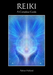 Reiki - A Complete Guide ebook by Adrian Holland