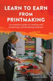 Learn to Earn from Printmaking ebook by Susan Yeates
