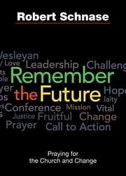 Remember the Future - Praying for the Church and Change ebook by Robert Schnase